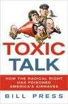 Toxic Talk: How the Radical Right Has Poisoned Americas Airwaves   Bill Press   Hardcover