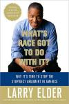Whats Race Got To Do With It?: Why its Time to Stop the Stupidest Argument in America   Larry Elder   Paperback