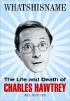 Whatshisname: The Life and Death of Charles Hawtrey   Wes Butters   Hardcover