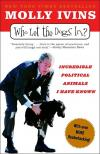 Who Let The Dogs In?: Incredible Political Animals I Have Known   Molly Ivins   Paperback
