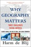 Why Geography Matters: Three Challenges Facing America: Climate Change  the Rise of China  and Global Terrorism   Harm J. De Blij   Paperback