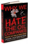 Why We Hate the Oil Companies: Straight Talk from an Energy Insider   John Hofmeister   Hardcover
